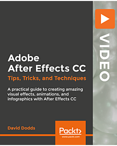 Adobe After Effects CC: Tips, Tricks, and Techniques [Video]