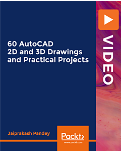 60 AutoCAD 2D & 3D Drawings and Practical Projects [Video]