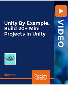Unity By Example: Build 20+ Mini Projects in Unity [Video]