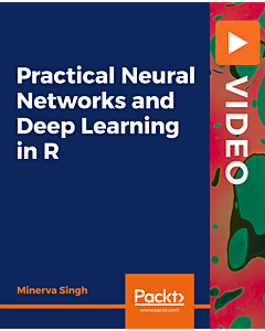 Practical Neural Networks and Deep Learning in R [Video]