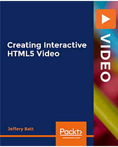 Creating Interactive HTML5 Video [Video]