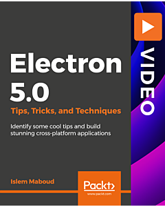 Electron 5.0 Tips, Tricks, and Techniques [Video]