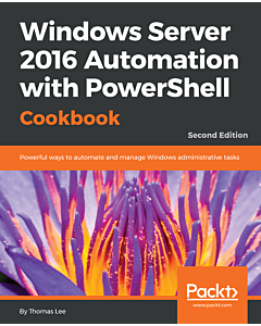 Windows Server 2016 Automation with PowerShell Cookbook