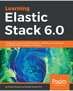 Learning Elastic Stack 6.0