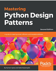 Mastering Python Design Patterns - Second Edition