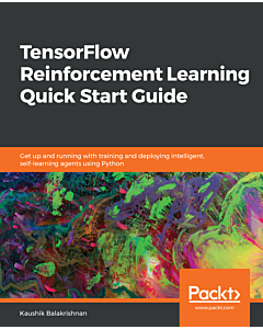 TensorFlow Reinforcement Learning Quick Start Guide