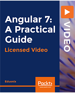 Angular 7: A Practical Guide [Video]