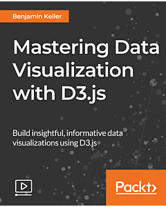 Mastering Data Visualization with D3.js [Video]