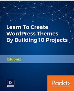 Learn To Create WordPress Themes By Building 10 Projects [Video]