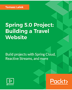 Spring 5.0 Project: Building a Travel Website [Video]