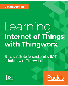 Learning Internet of Things with Thingworx [Video]