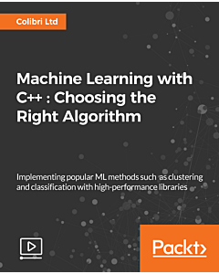 Machine Learning with C++ : Choosing the Right Algorithm [Video]