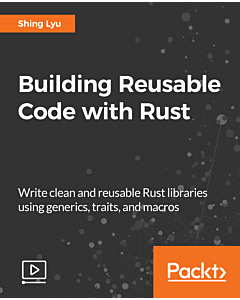 Building Reusable Code with Rust [Video]