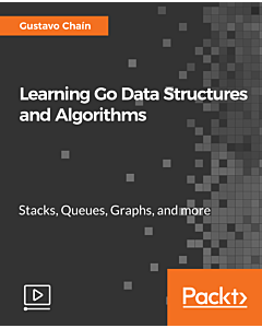 Learning Go Data Structures and Algorithms [Video]