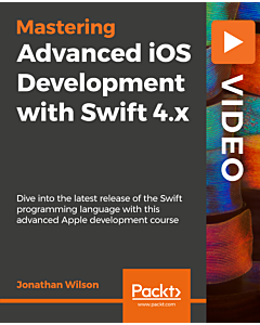 Advanced iOS Development with Swift 4.x [Video]