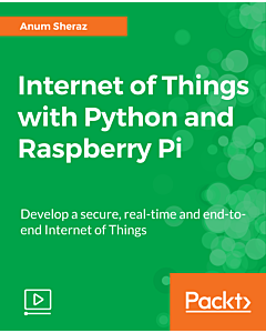 Internet of Things with Python and Raspberry Pi [Video]