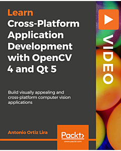 Cross-Platform Application Development with OpenCV 4 and Qt 5 [Video]