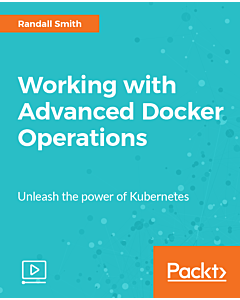 Working with Advanced Docker Operations [Video]