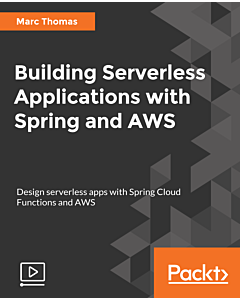 Building Serverless Applications with Spring and AWS [Video]