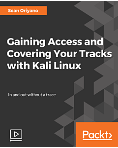 Gaining Access and Covering Your Tracks with Kali Linux [Video]