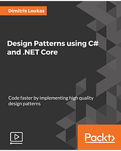 Design Patterns Using C# and .NET Core [Video]