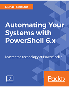 Automating Your Systems with PowerShell 6.x [Video]
