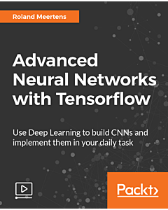 Advanced Neural Networks with Tensorflow [Video]