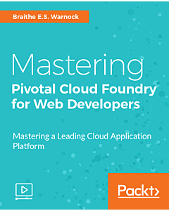 Mastering Pivotal Cloud Foundry for Web Developers [Video]