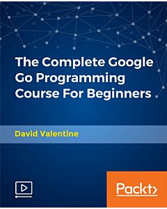 The Complete Google Go Programming Course For Beginners [Video]