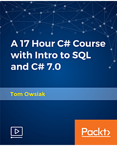 A 17 Hour C# Course with Intro to SQL and C# 7.0 [Video]