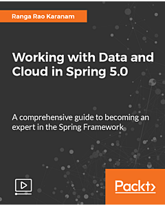 Working with Data and Cloud in Spring 5.0 [Video]