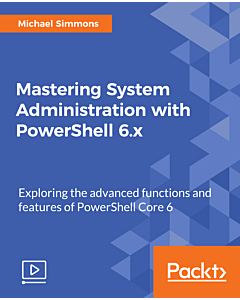 Mastering System Administration with PowerShell 6.x [Video]