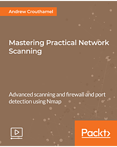 Mastering Practical Network Scanning [Video]