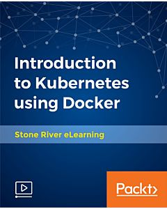 Introduction to Kubernetes using Docker [Video]
