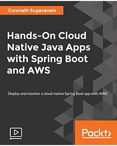 Hands-On Cloud Native Java Apps with Spring Boot and AWS [Video]