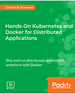 Hands-On Kubernetes and Docker for Distributed Applications [Video]