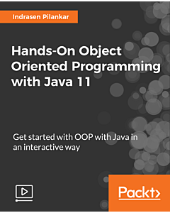Hands-On Object Oriented Programming with Java 11 [Video]