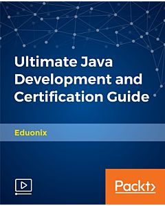 Ultimate Java Development and Certification Guide [Video]