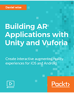 Building AR Applications with Unity and Vuforia [Video]