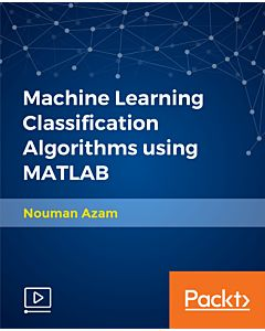 Machine Learning Classification Algorithms using MATLAB [Video]