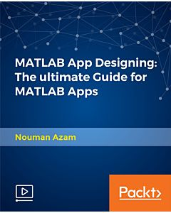 MATLAB App Designing: The ultimate Guide for MATLAB Apps [Video]