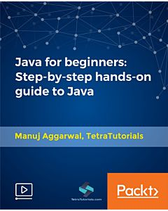 Java for beginners: Step-by-step hands-on guide to Java [Video]