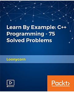 Learn By Example: C++ Programming - 75 Solved Problems [Video]