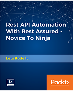 Rest API Automation With Rest Assured - Novice To Ninja [Video]