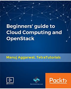 Beginners' guide to Cloud Computing and OpenStack [Video]