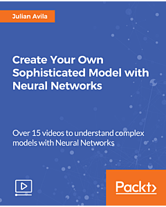 Create Your Own Sophisticated Model with Neural Networks [Video]