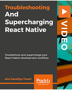 Troubleshooting and Supercharging React Native [Video]