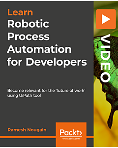 Robotic Process Automation for Developers [Video]