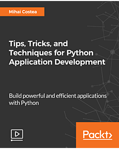 Tips, Tricks, and Techniques for Python Application Development [Video]