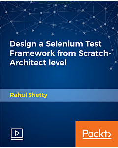 Design a Selenium Test Framework from Scratch-Architect level [Video]